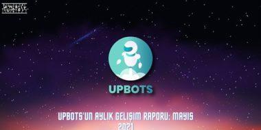 UpBots'un Aylık Gelişim Raporu: Mayıs 2021