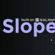 Slope Finance Nedir?