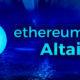 Ethereum 2.0'ın Altair Güncellemesi Geliyor! Tarih Belli Oldu!